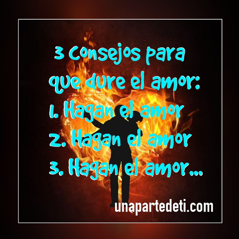 3 consejos para que dure el amor, 1. Hagan el amor, 2. Hagan el amor, 3. Hagan el amor...
