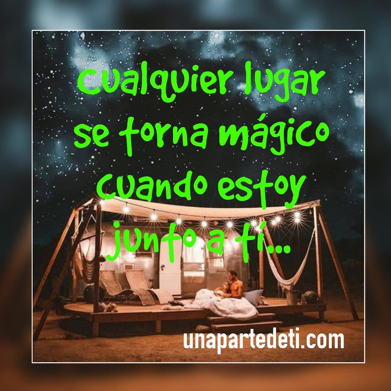 Cualquier lugar se torna mágico cuando estoy junto a ti...