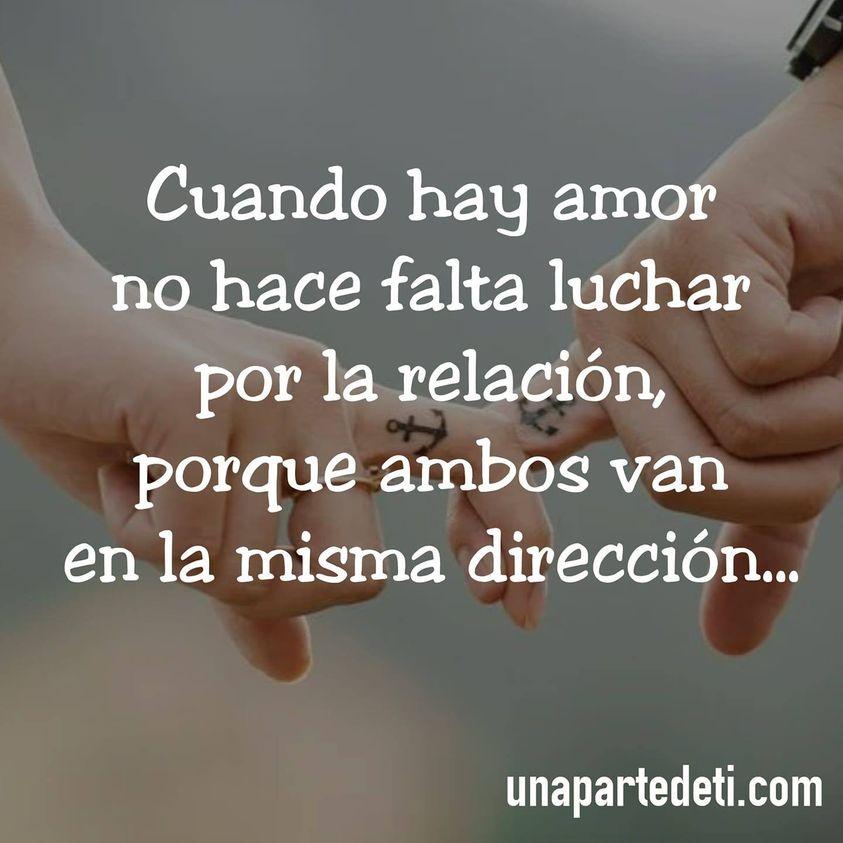 Cuando hay amor no hace falta luchar por la relación, porque ambos van en la misma dirección...