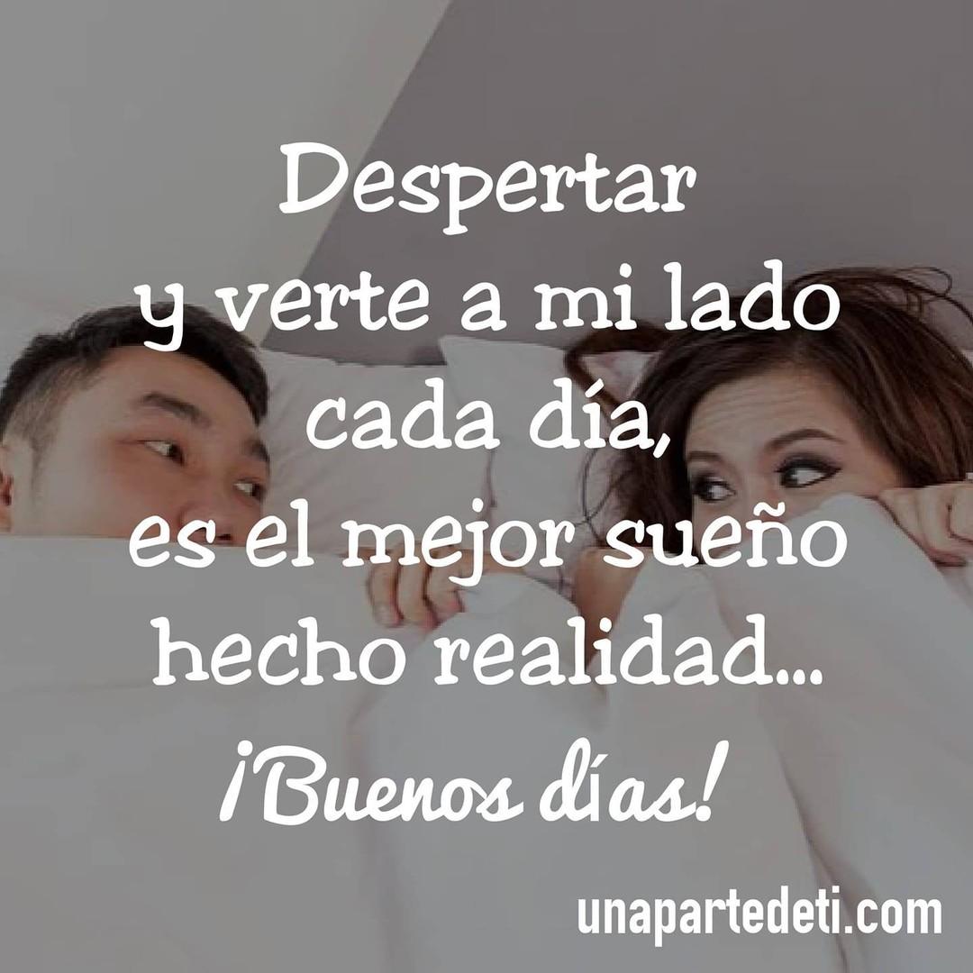 Despertar y verte a mi lado cada día. es el mejor sueño hecho realidad... ¡Buenos días!