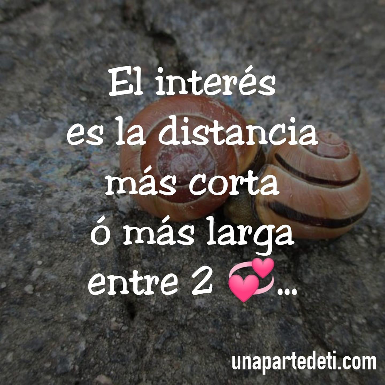 El interés es la distancia más corta ó más larga entre 2 corazones...
