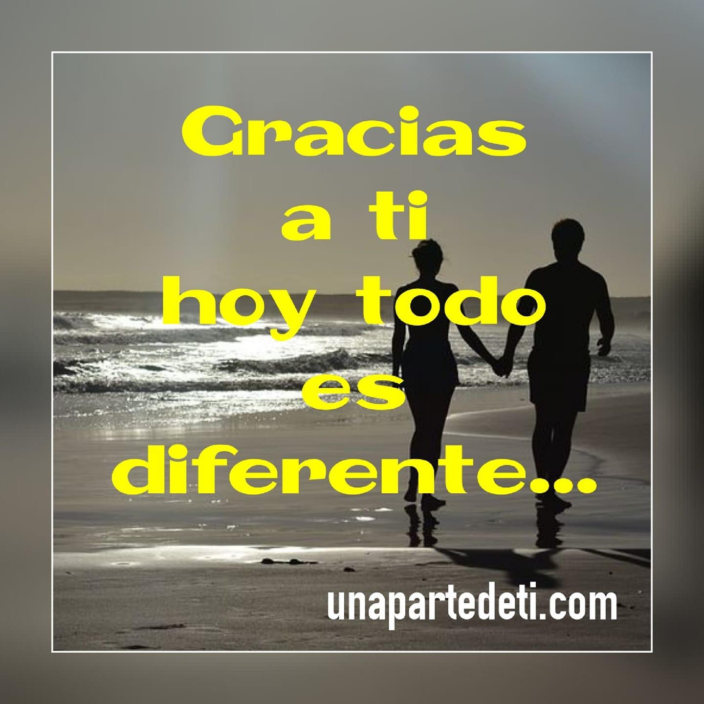 Gracias a ti hoy todo es diferente...