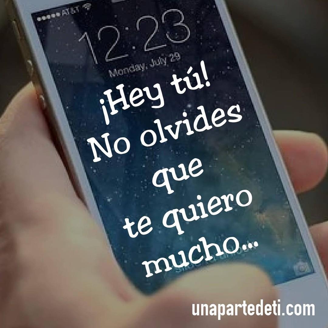 ¡Hey tú! No olvides que te quiero mucho...