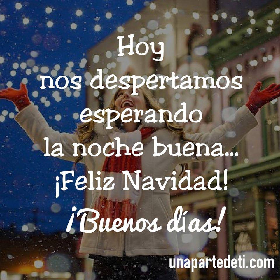 Hoy nos despertamos esperando a noche buena... ¡Feliz Navidad! ¡Buenos Días!