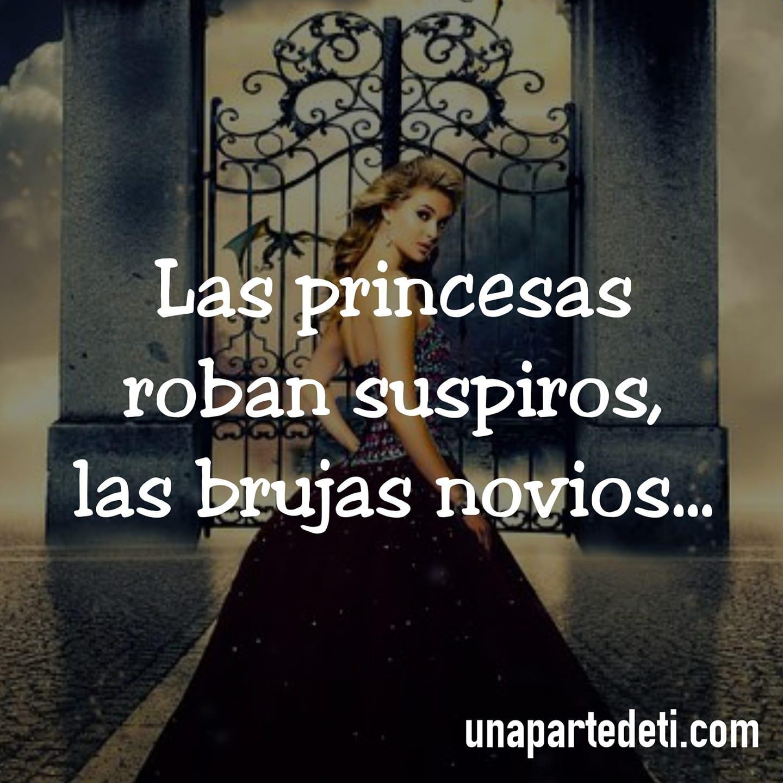 Las princesas roban suspiros, las brujas novios...