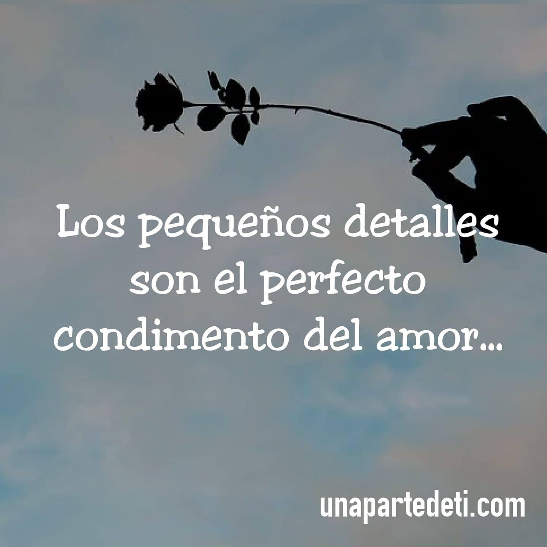 Los pequeños detalles son el perfecto condimento del amor...