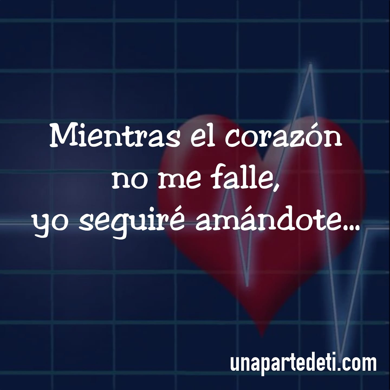 Mientras el corazón no me falle, yo seguiré amándote...