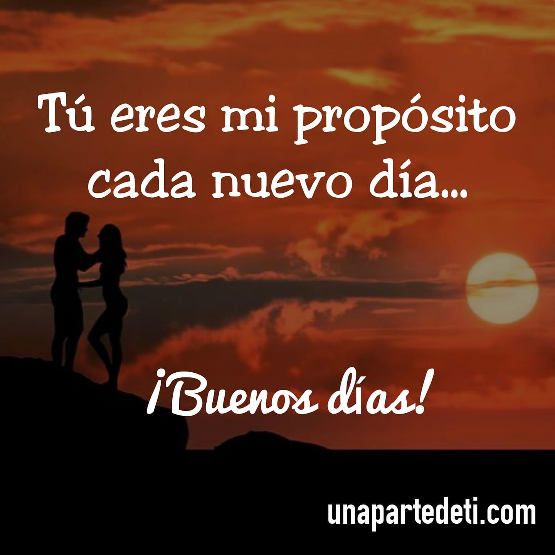 Tú eres mi propósito cada nuevo día... ¡Buenos días!